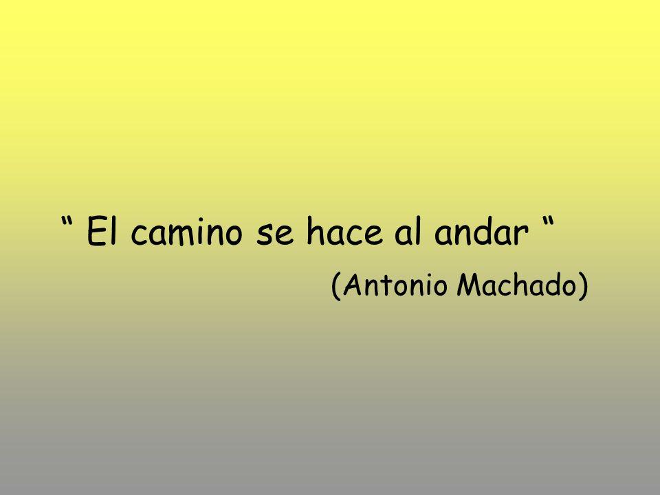El camino se hace al andar (Antonio Machado)