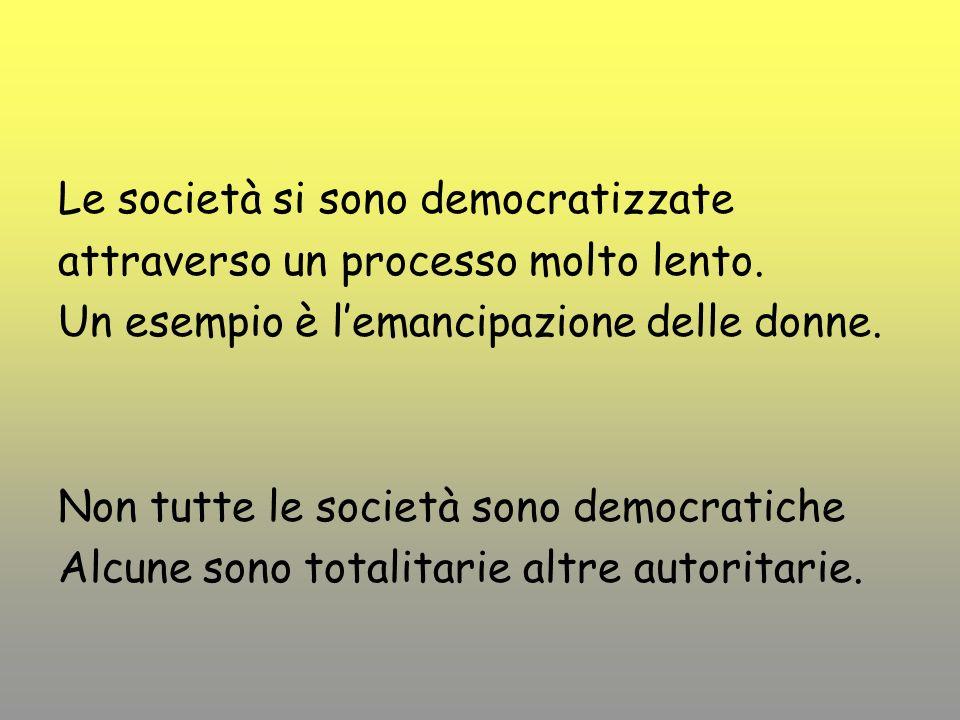 Le società si sono democratizzate attraverso un processo molto lento.