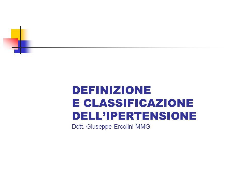 DEFINIZIONE E CLASSIFICAZIONE DELLIPERTENSIONE Dott. Giuseppe Ercolini MMG