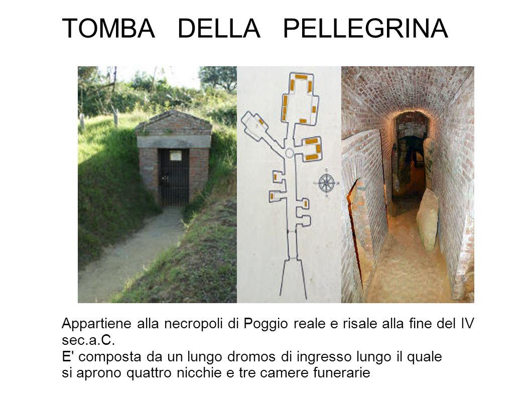 TOMBA DELLA PELLEGRINA Appartiene alla necropoli di Poggio reale e risale alla fine del IV sec.a.C. E' composta da un lungo dromos di ingresso lungo i