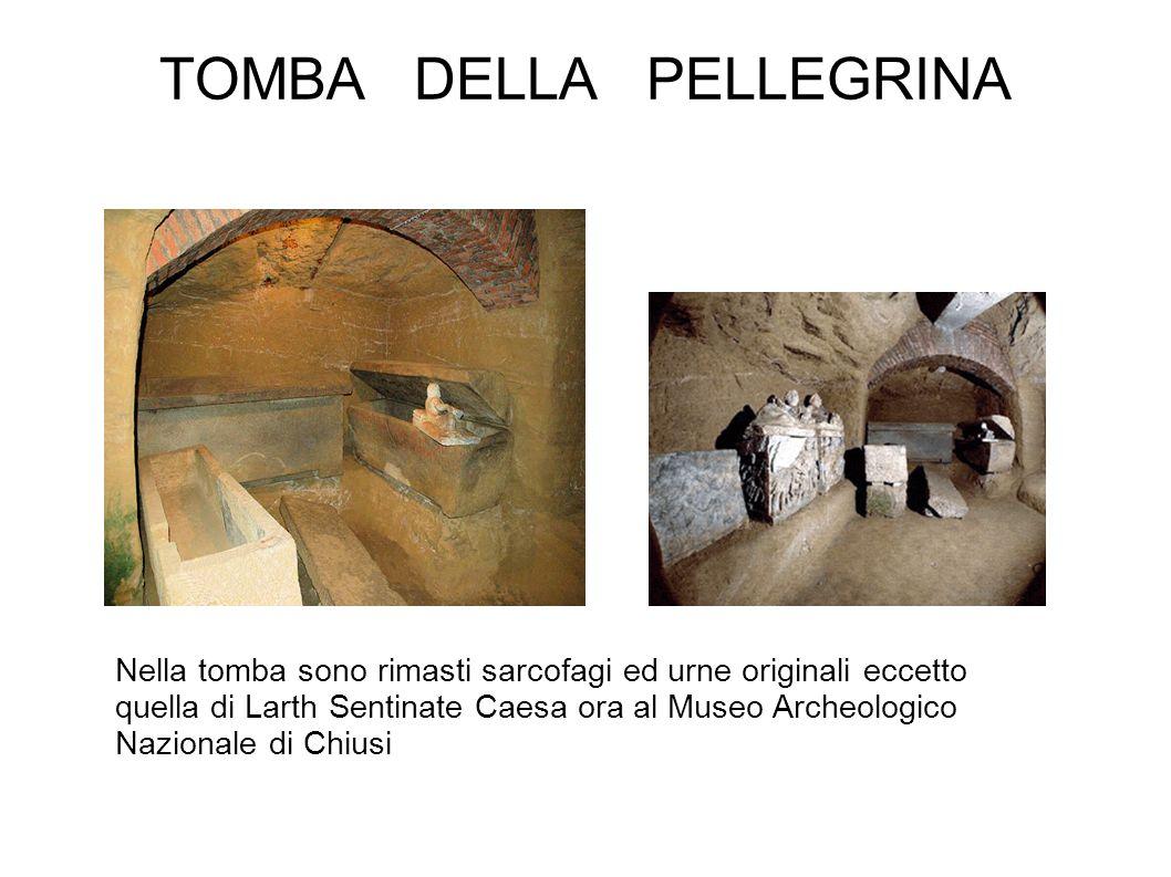 TOMBA DELLA PELLEGRINA Nella tomba sono rimasti sarcofagi ed urne originali eccetto quella di Larth Sentinate Caesa ora al Museo Archeologico Nazional
