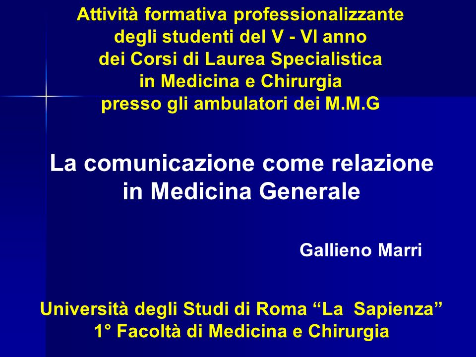 La comunicazione come relazione in Medicina Generale Gallieno Marri Attività formativa professionalizzante degli studenti del V - VI anno dei Corsi di