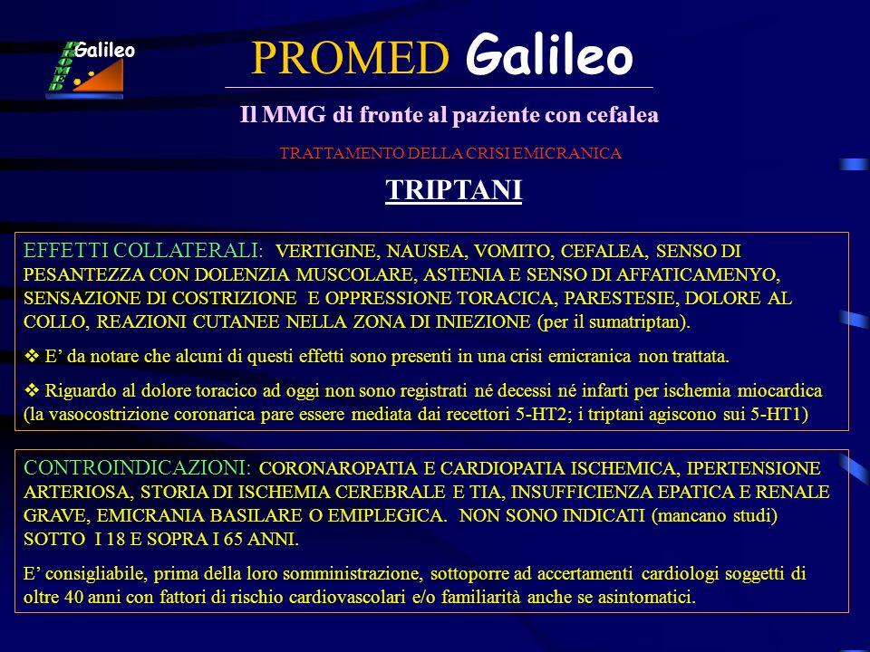 PROMED Galileo Il MMG di fronte al paziente con cefalea Galileo TRATTAMENTO DELLA CRISI EMICRANICA TRIPTANI EFFETTI COLLATERALI : VERTIGINE, NAUSEA, V