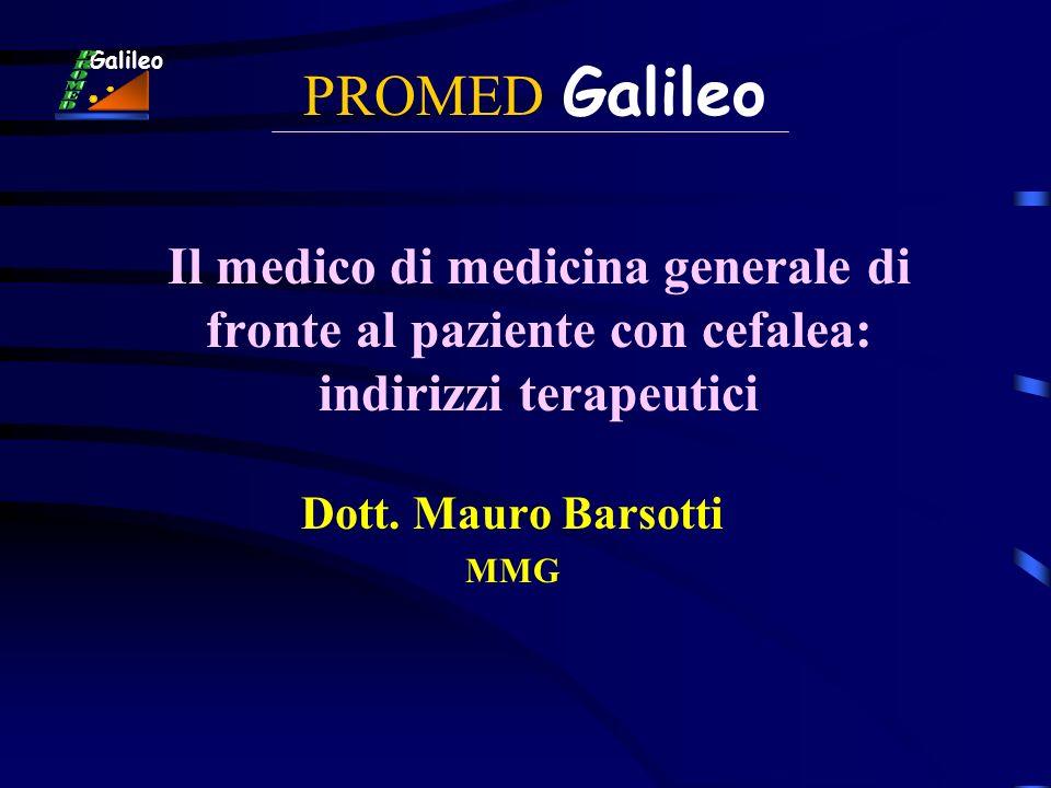 PROMED Galileo Il medico di medicina generale di fronte al paziente con cefalea: indirizzi terapeutici Dott. Mauro Barsotti MMG Galileo