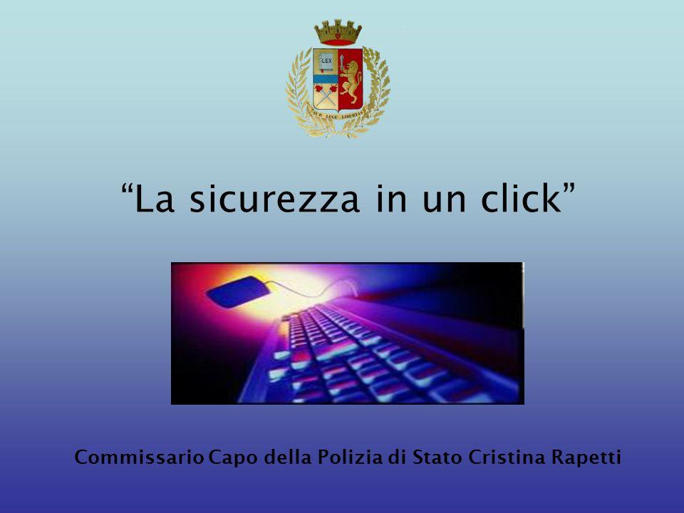 La sicurezza in un click Commissario Capo della Polizia di Stato Cristina Rapetti