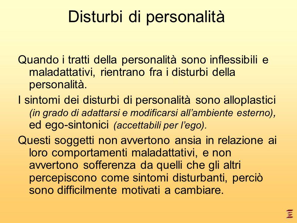 Disturbi di personalità Quando i tratti della personalità sono inflessibili e maladattativi, rientrano fra i disturbi della personalità. I sintomi dei