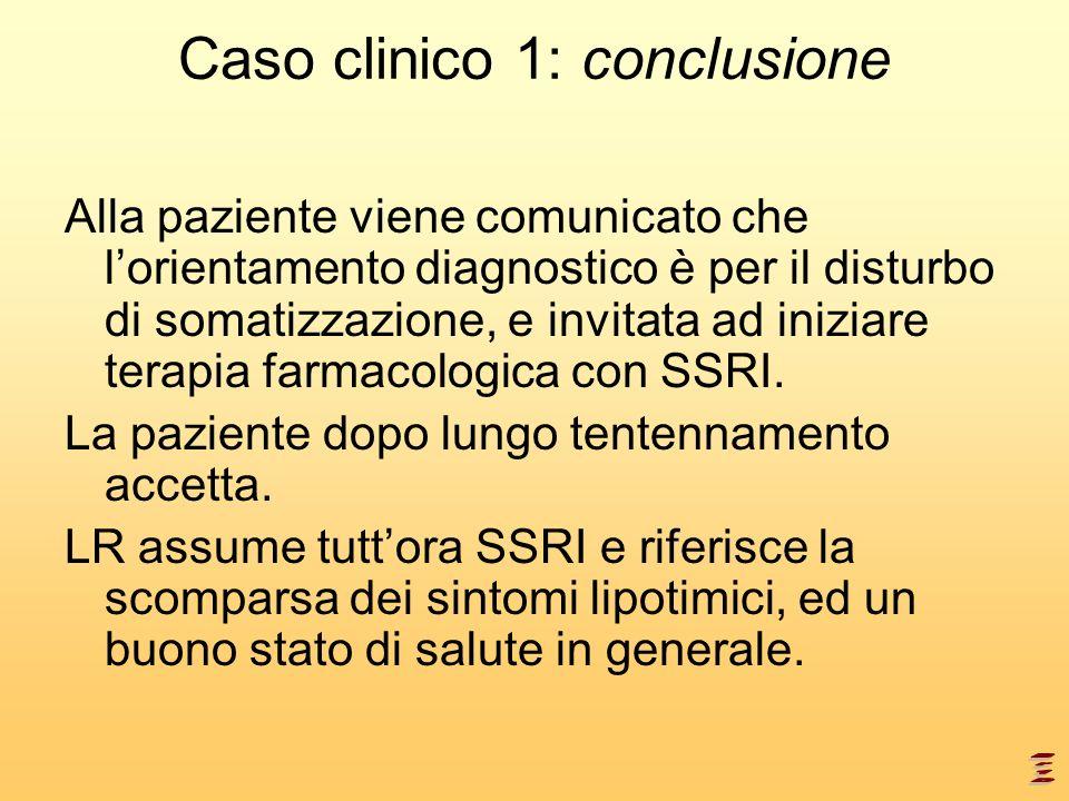 Caso clinico 1: conclusione Alla paziente viene comunicato che lorientamento diagnostico è per il disturbo di somatizzazione, e invitata ad iniziare t