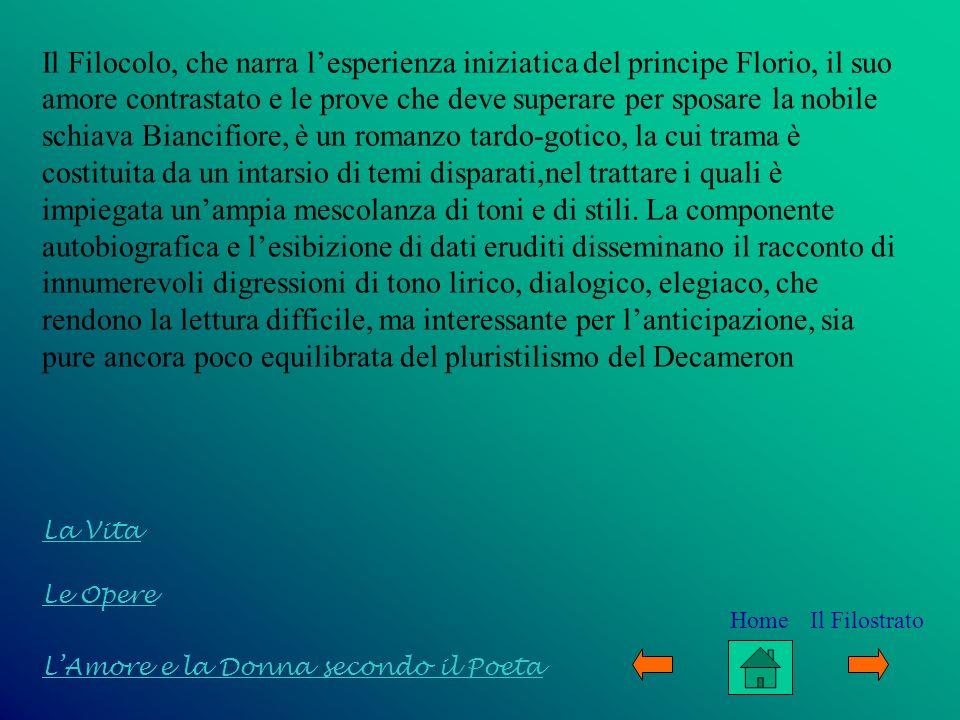 Il Filocolo, che narra lesperienza iniziatica del principe Florio, il suo amore contrastato e le prove che deve superare per sposare la nobile schiava