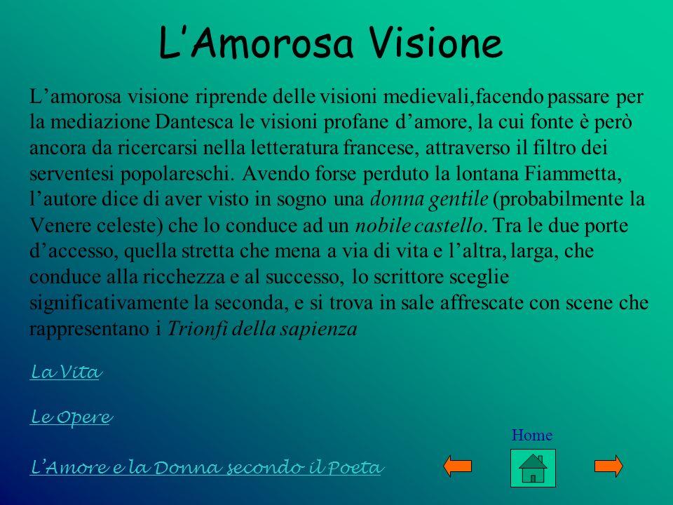 Le Opere LAmore e la Donna secondo il Poeta La Vita LAmorosa Visione Lamorosa visione riprende delle visioni medievali,facendo passare per la mediazio
