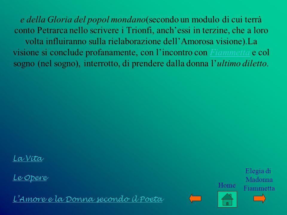 e della Gloria del popol mondano(secondo un modulo di cui terrà conto Petrarca nello scrivere i Trionfi, anchessi in terzine, che a loro volta influir