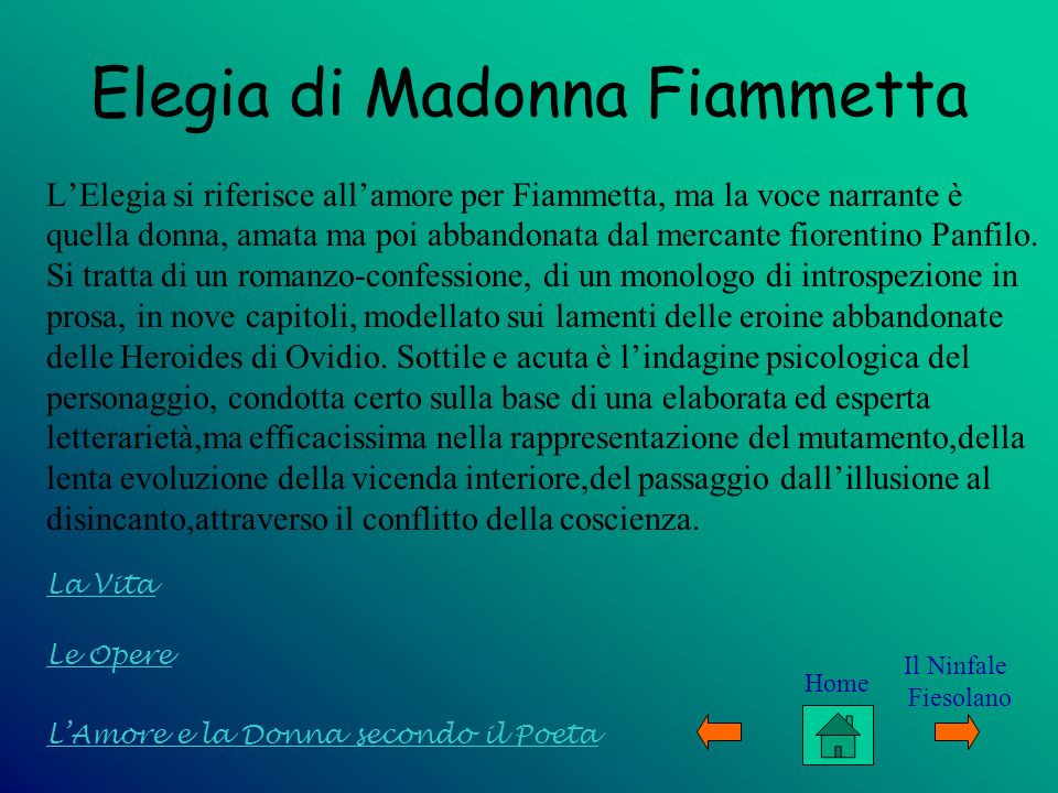 Le Opere LAmore e la Donna secondo il Poeta La Vita Elegia di Madonna Fiammetta LElegia si riferisce allamore per Fiammetta, ma la voce narrante è que