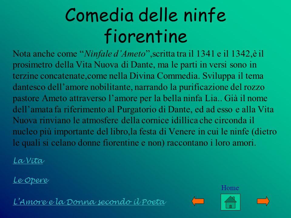 Comedia delle ninfe fiorentine Nota anche come Ninfale dAmeto,scritta tra il 1341 e il 1342,è il prosimetro della Vita Nuova di Dante, ma le parti in
