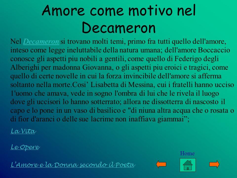 Le Opere LAmore e la Donna secondo il Poeta La Vita Amore come motivo nel Decameron Nel Decameron si trovano molti temi, primo fra tutti quello dell'a