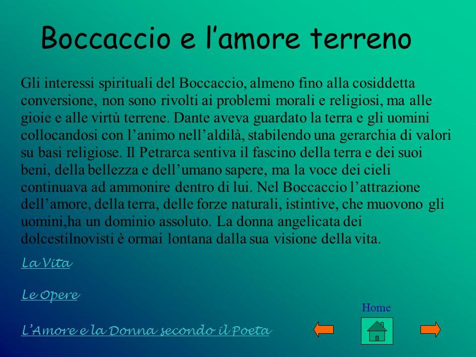 Boccaccio e lamore terreno Gli interessi spirituali del Boccaccio, almeno fino alla cosiddetta conversione, non sono rivolti ai problemi morali e reli