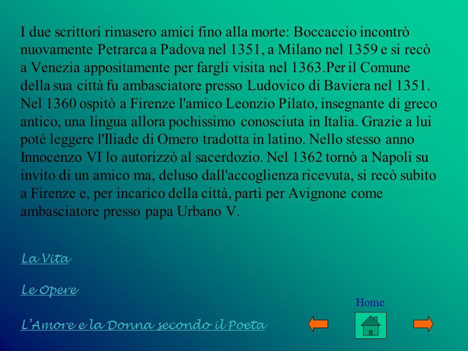 I due scrittori rimasero amici fino alla morte: Boccaccio incontrò nuovamente Petrarca a Padova nel 1351, a Milano nel 1359 e si recò a Venezia apposi