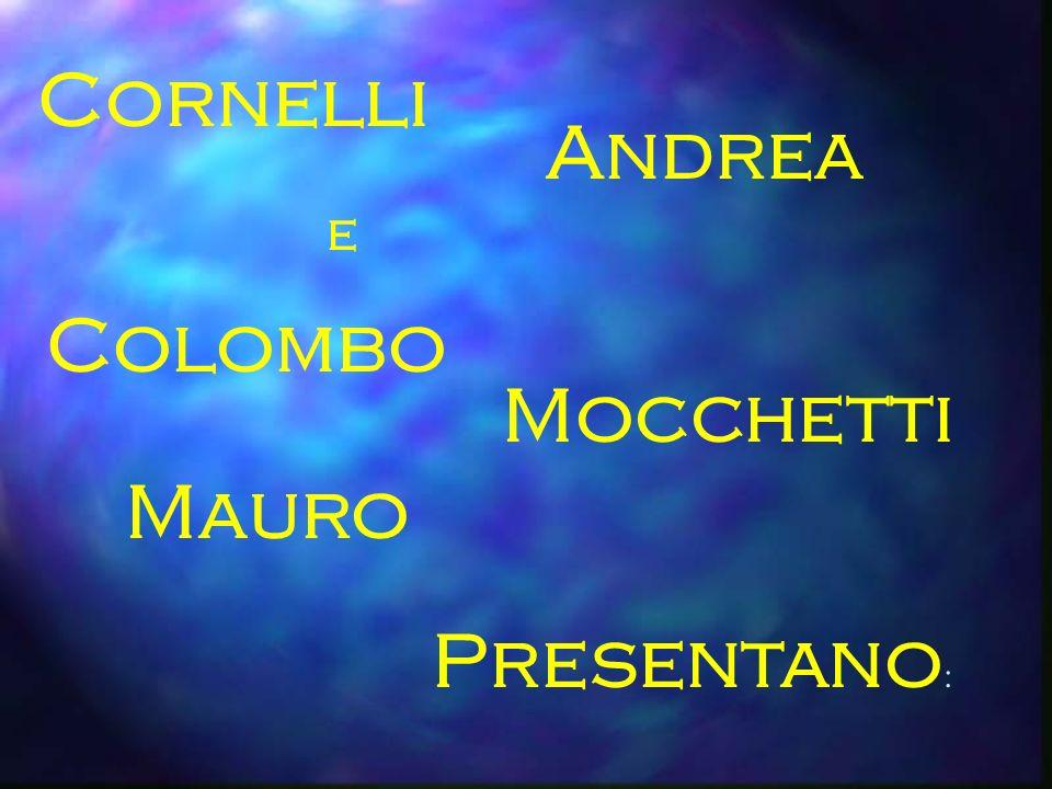 Cornelli Andrea e Colombo Mocchetti Mauro Presentano :