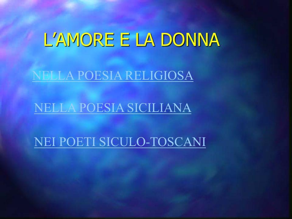 LAMORE E LA DONNA NELLA POESIA RELIGIOSA NELLA POESIA SICILIANA NEI POETI SICULO-TOSCANI