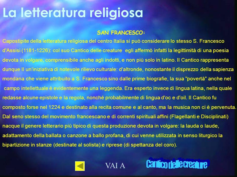La letteratura religiosa SAN FRANCESCO: Capostipite della letteratura religiosa del centro Italia si può considerare lo stesso S.