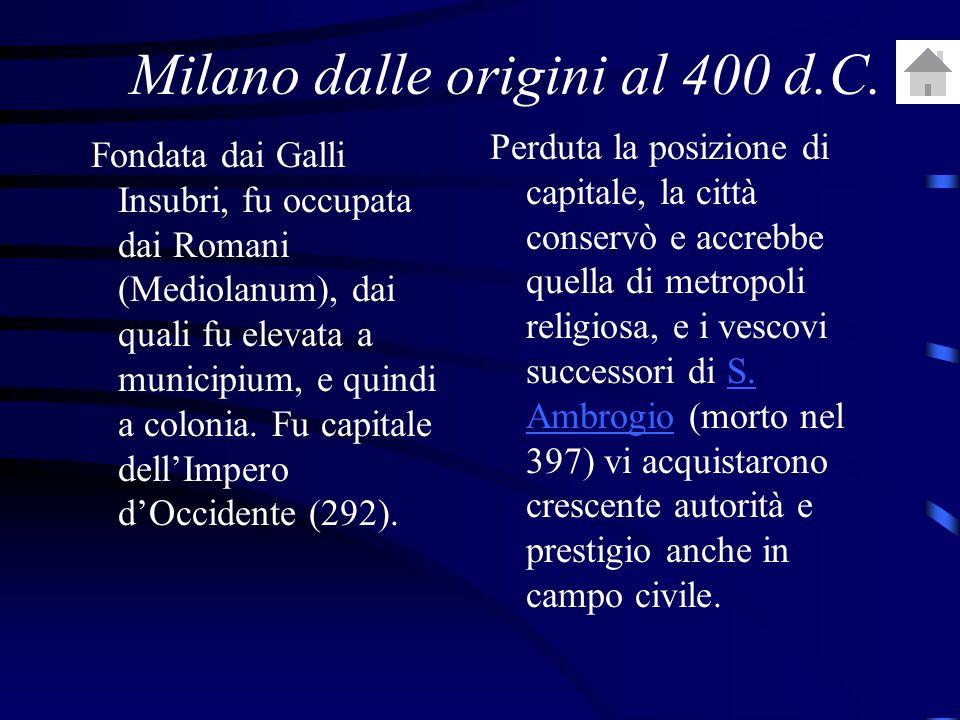 Fondata dai Galli Insubri, fu occupata dai Romani (Mediolanum), dai quali fu elevata a municipium, e quindi a colonia.