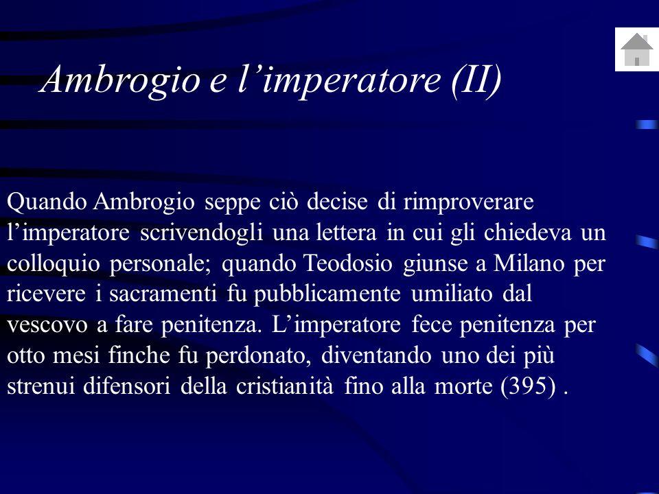 Quando Ambrogio seppe ciò decise di rimproverare limperatore scrivendogli una lettera in cui gli chiedeva un colloquio personale; quando Teodosio giunse a Milano per ricevere i sacramenti fu pubblicamente umiliato dal vescovo a fare penitenza.