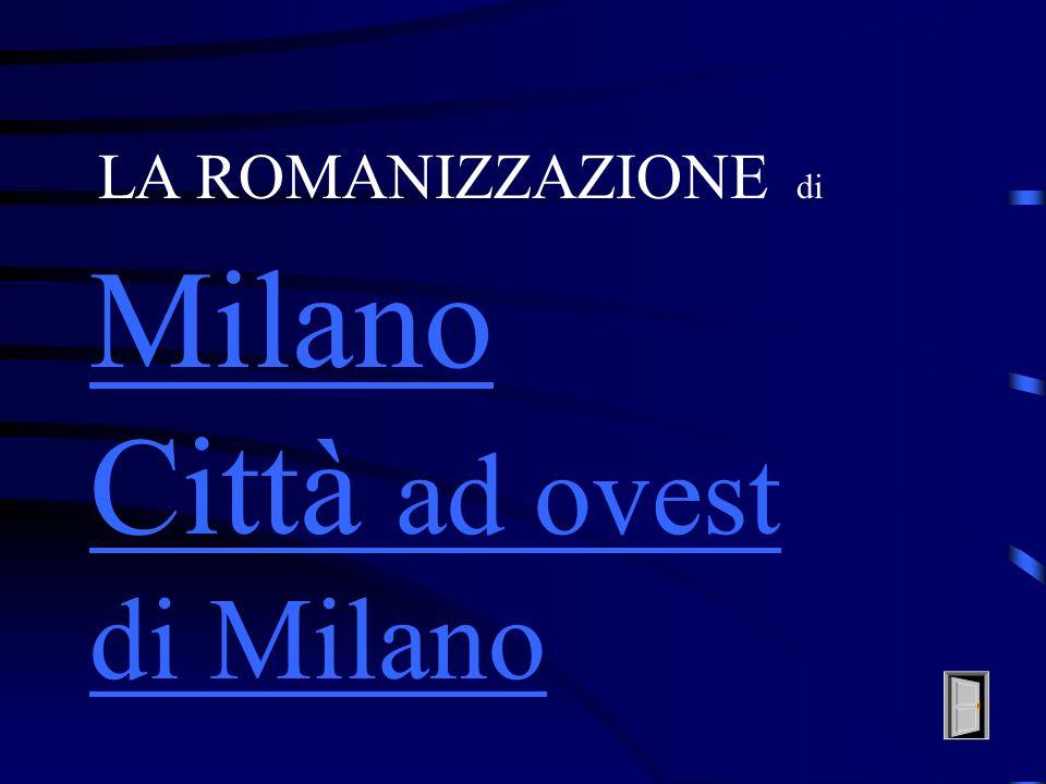 LA ROMANIZZAZIONE di Milano Città ad ovest di Milano