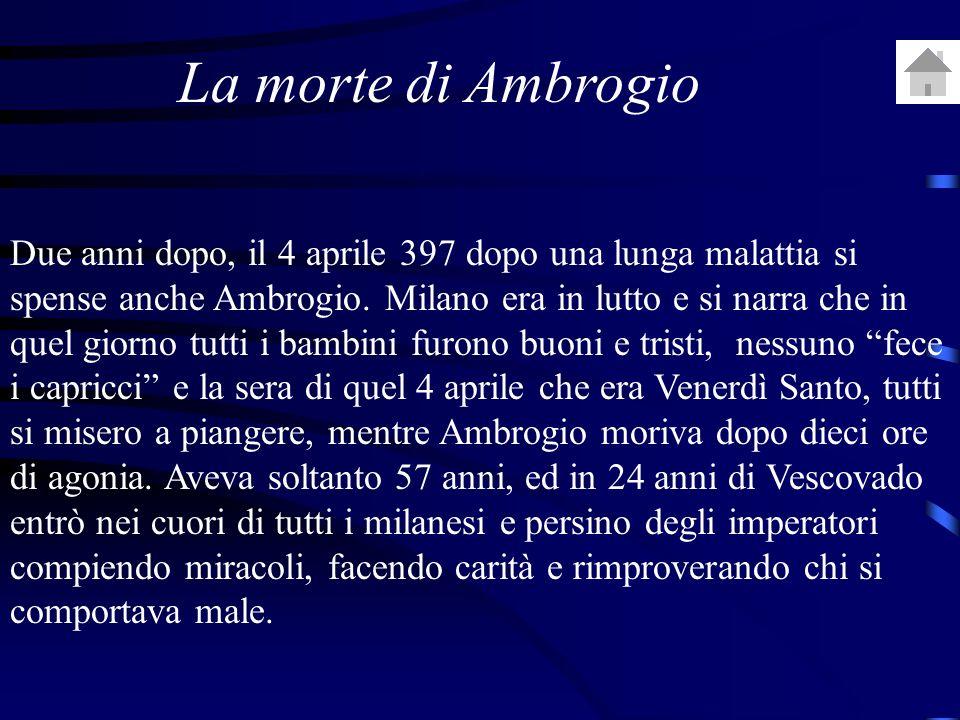 Due anni dopo, il 4 aprile 397 dopo una lunga malattia si spense anche Ambrogio.