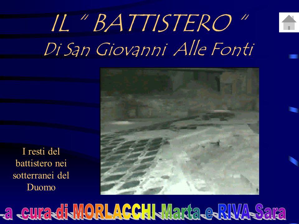 IL BATTISTERO Di San Giovanni Alle Fonti I resti del battistero nei sotterranei del Duomo