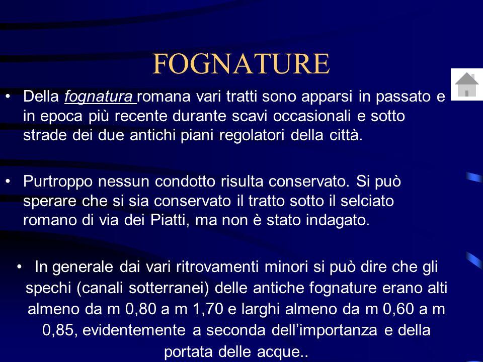 Della fognatura romana vari tratti sono apparsi in passato e in epoca più recente durante scavi occasionali e sotto strade dei due antichi piani regolatori della città.
