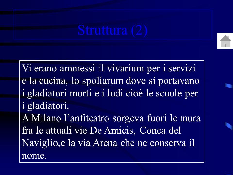 Vi erano ammessi il vivarium per i servizi e la cucina, lo spoliarum dove si portavano i gladiatori morti e i ludi cioè le scuole per i gladiatori.