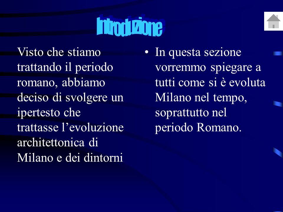 In questa sezione vorremmo spiegare a tutti come si è evoluta Milano nel tempo, soprattutto nel periodo Romano.