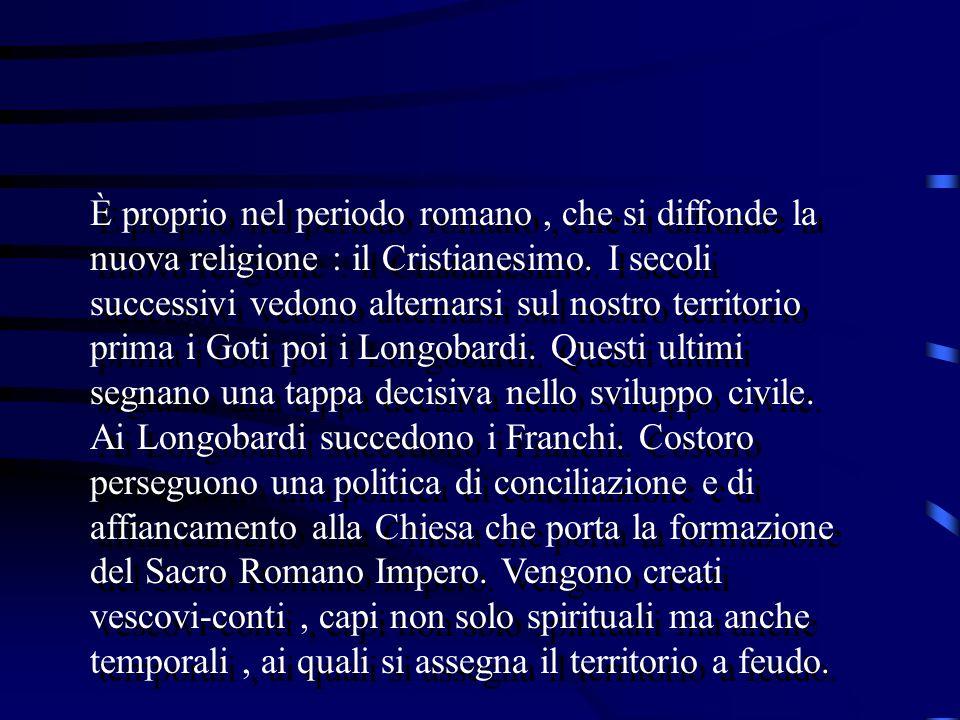 È proprio nel periodo romano, che si diffonde la nuova religione : il Cristianesimo.