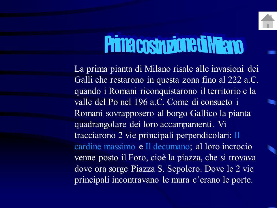 La prima pianta di Milano risale alle invasioni dei Galli che restarono in questa zona fino al 222 a.C.