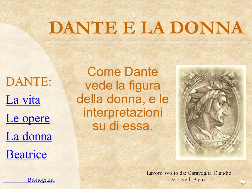 DANTE E LA DONNA Come Dante vede la figura della donna, e le interpretazioni su di essa. DANTE: La vita Le opere La donna Beatrice Bibliografia Lavoro