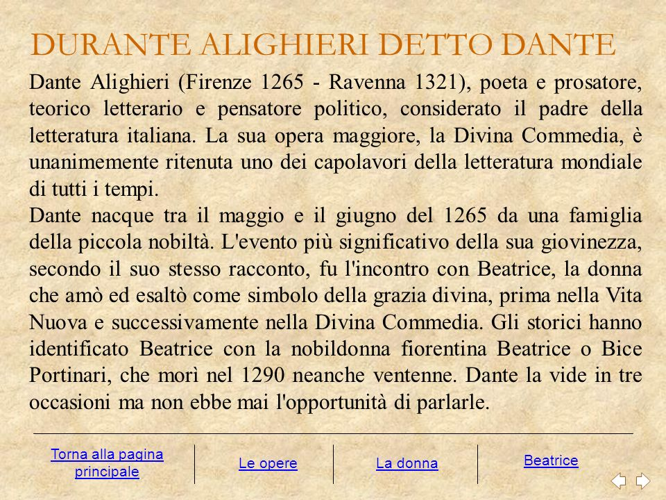 Non si sa molto della formazione di Dante, ma le sue opere rivelano un erudizione che copre quasi l intero panorama del sapere del suo tempo.