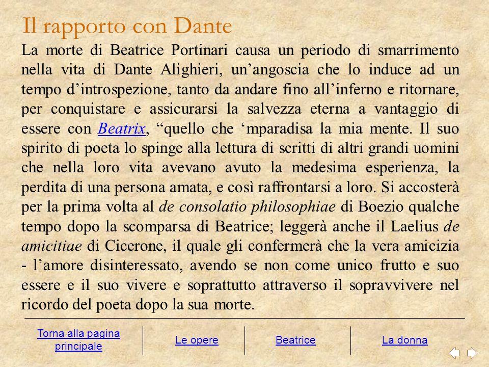 Il rapporto con Dante Le opereLa donna La morte di Beatrice Portinari causa un periodo di smarrimento nella vita di Dante Alighieri, unangoscia che lo