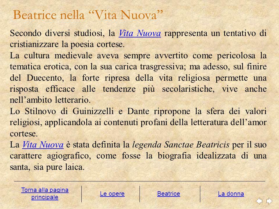 Beatrice nella Vita Nuova Le opereLa donna Secondo diversi studiosi, la Vita Nuova rappresenta un tentativo di cristianizzare la poesia cortese.Vita N