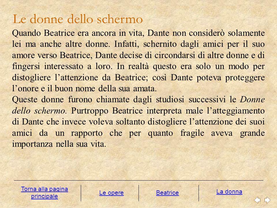 Le donne dello schermo Le opere La donna Quando Beatrice era ancora in vita, Dante non considerò solamente lei ma anche altre donne. Infatti, schernit