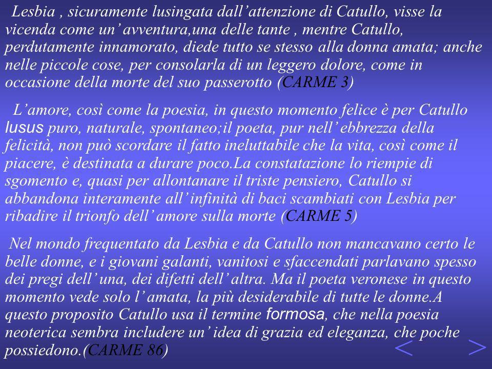 LA POESIA DAMORE PER LESBIA > Il centro del liber catullianus è nel gruppo di poesie dedicate a Lesbia.