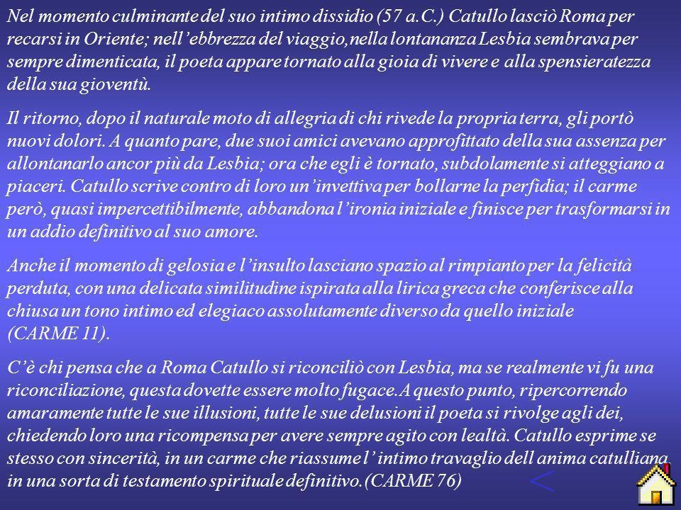 LESBIA: LA DELUSIONE < > Siamo ormai giunti allultima fase della parabola sentimentale di Catullo.