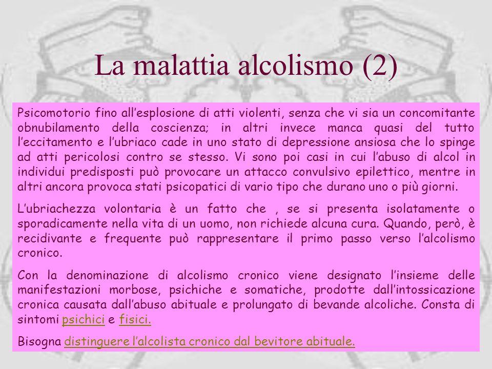 Con la denominazione di alcolismo vengono designate le manifestazioni morbose, psichiche e somatiche, prodotte dallintossicazione alcolica. La manifes