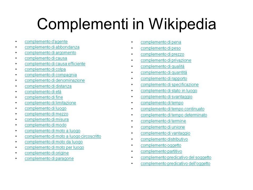 Complementi in Wikipedia complemento d'agente complemento di abbondanza complemento di argomento complemento di causa complemento di causa efficiente