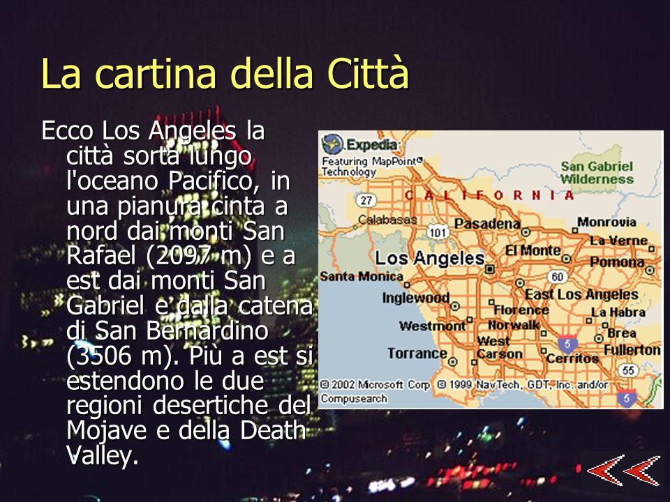 La cartina della Città Ecco Los Angeles la città sorta lungo l'oceano Pacifico, in una pianura cinta a nord dai monti San Rafael (2097 m) e a est dai