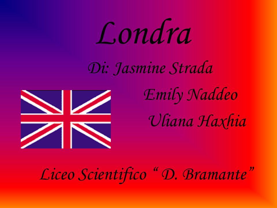Londra Di: Jasmine Strada Emily Naddeo Uliana Haxhia Liceo Scientifico D. Bramante