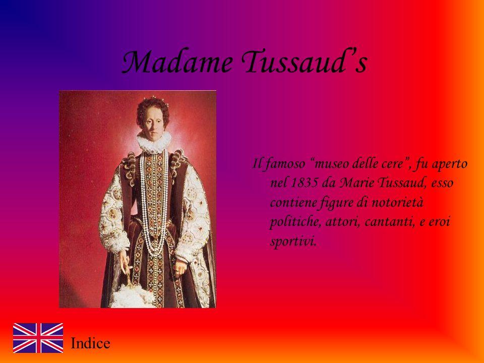 Madame Tussauds Il famoso museo delle cere, fu aperto nel 1835 da Marie Tussaud, esso contiene figure di notorietà politiche, attori, cantanti, e eroi sportivi.