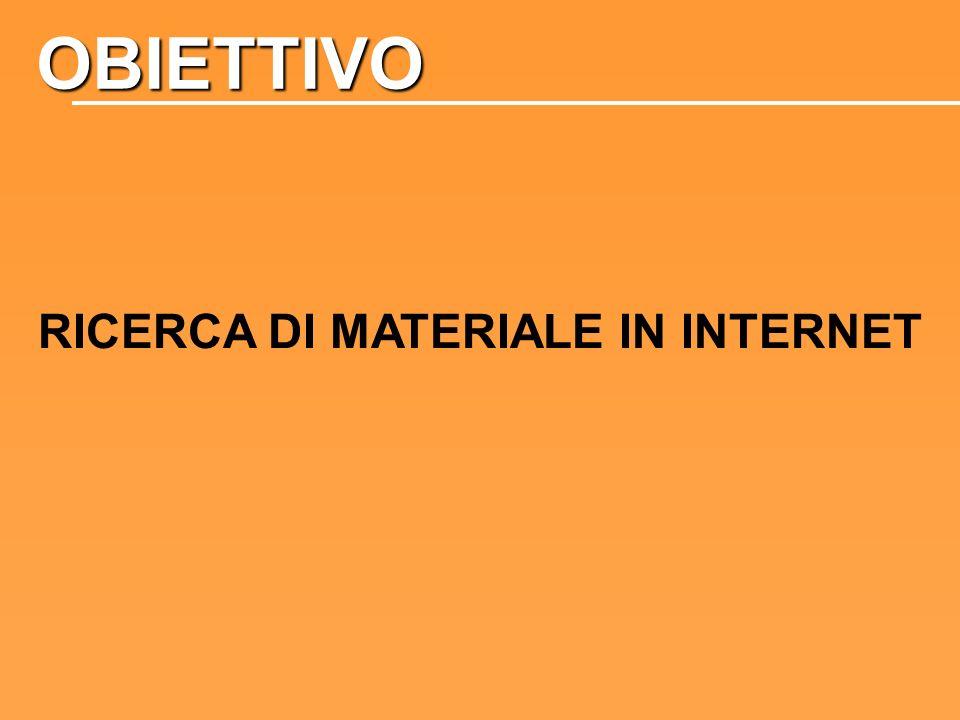 OBIETTIVO RICERCA DI MATERIALE IN INTERNET