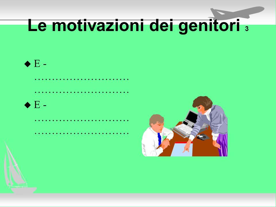 Le motivazioni dei genitori 3 u E - ……………………… ………………………