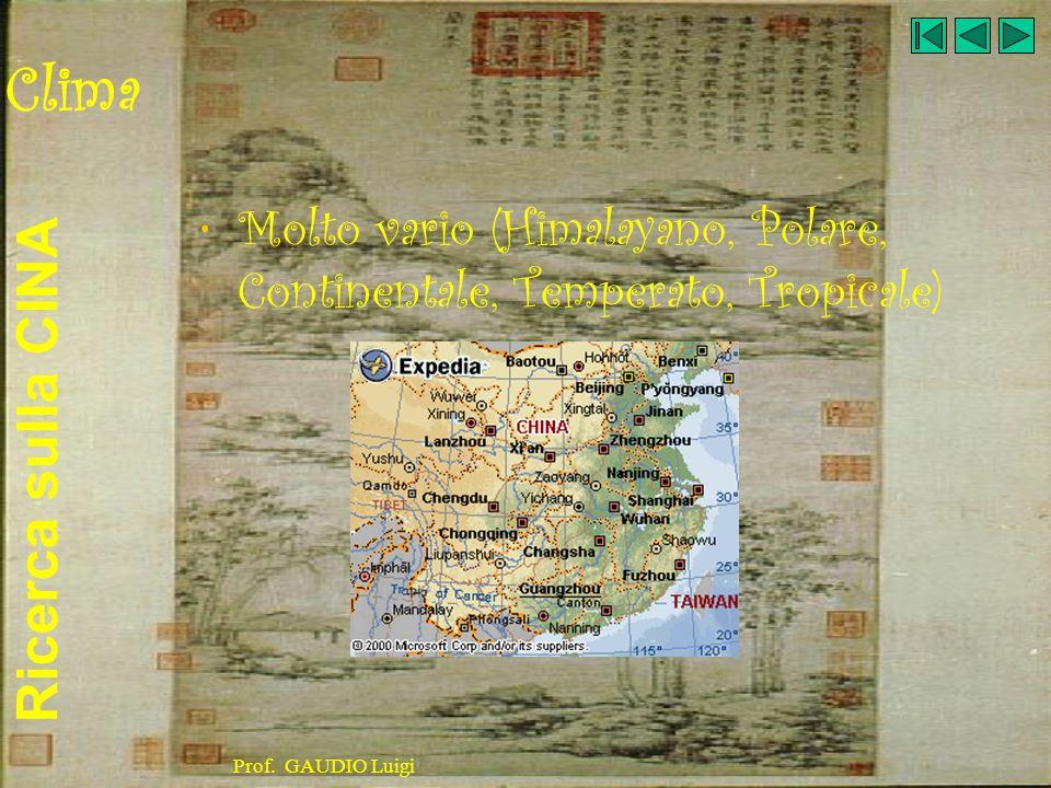 Ricerca sulla CINA Prof. GAUDIO Luigi Clima Molto vario (Himalayano, Polare, Continentale, Temperato, Tropicale)
