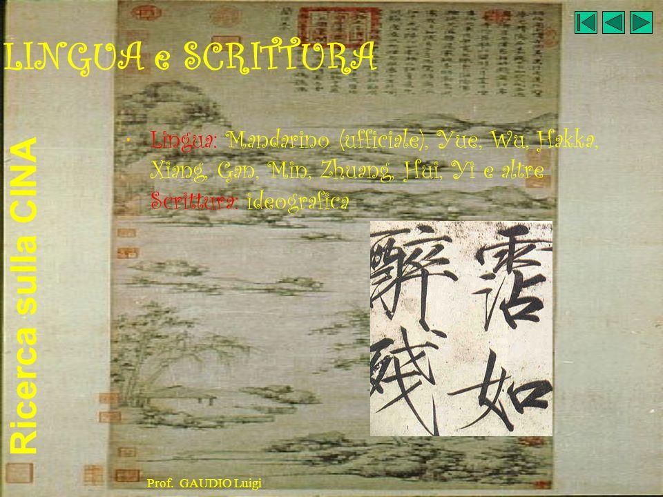 Ricerca sulla CINA Prof. GAUDIO Luigi LINGUA e SCRITTURA Lingua: Mandarino (ufficiale), Yue, Wu, Hakka, Xiang, Gan, Min, Zhuang, Hui, Yi e altre Scrit
