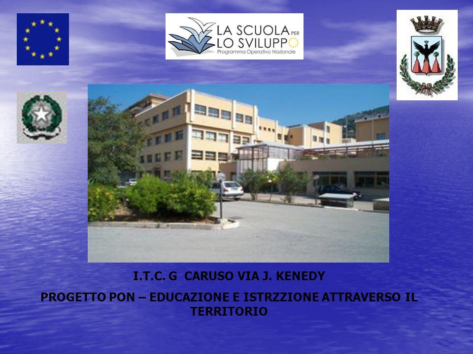 I.T.C. G CARUSO VIA J. KENEDY PROGETTO PON – EDUCAZIONE E ISTRZZIONE ATTRAVERSO IL TERRITORIO