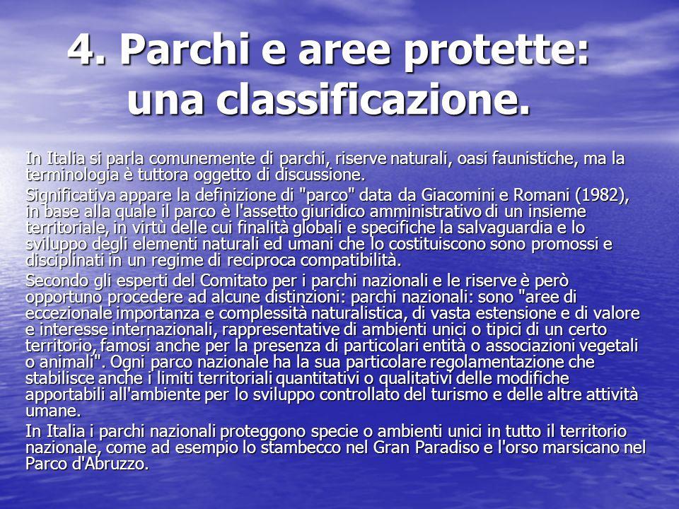 4. Parchi e aree protette: una classificazione. In Italia si parla comunemente di parchi, riserve naturali, oasi faunistiche, ma la terminologia è tut